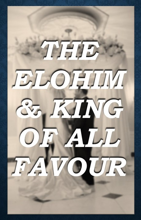 the-elohim-king-of-all-favour